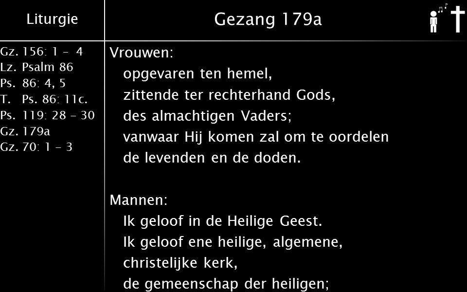 Liturgie Gz.156: 1 – 4 Lz.Psalm 86 Ps.86: 4, 5 T.Ps. 86: 11c. Ps.119: 28 - 30 Gz.179a Gz.70: 1 - 3 Gezang 179a Vrouwen: opgevaren ten hemel, zittende