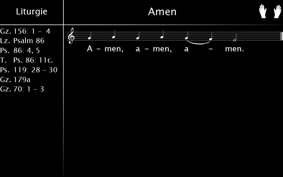 Liturgie Gz.156: 1 – 4 Lz.Psalm 86 Ps.86: 4, 5 T.Ps. 86: 11c. Ps.119: 28 - 30 Gz.179a Gz.70: 1 - 3 Amen A-men, a-men, a-men.