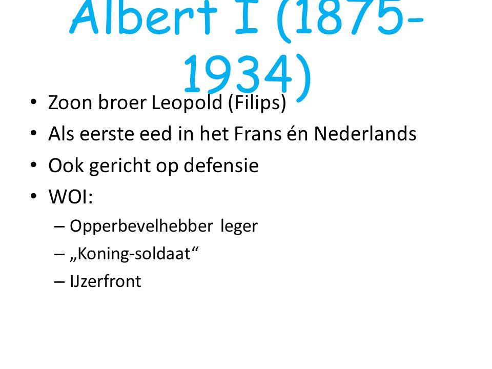 """Zoon broer Leopold (Filips) Als eerste eed in het Frans én Nederlands Ook gericht op defensie WOI: – Opperbevelhebber leger – """"Koning-soldaat"""" – IJzer"""