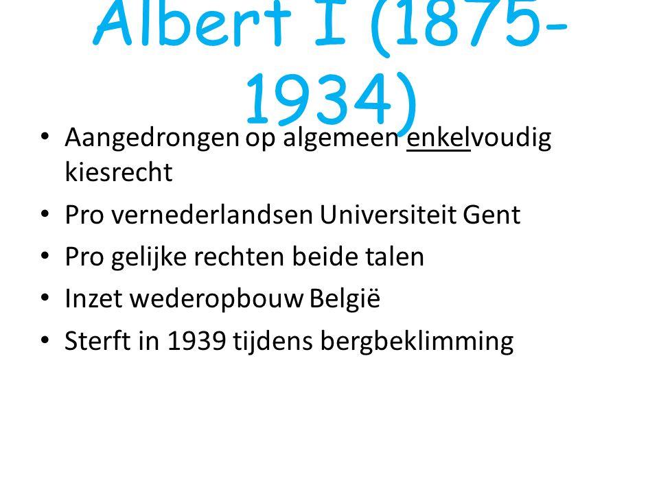 Albert I (1875- 1934) Aangedrongen op algemeen enkelvoudig kiesrecht Pro vernederlandsen Universiteit Gent Pro gelijke rechten beide talen Inzet weder