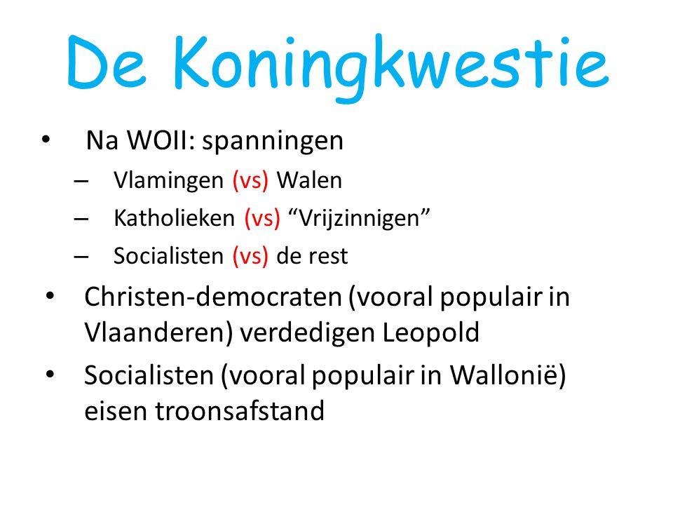 """De Koningkwestie Na WOII: spanningen – Vlamingen (vs) Walen – Katholieken (vs) """"Vrijzinnigen"""" – Socialisten (vs) de rest Christen-democraten (vooral p"""