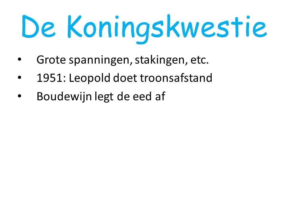 De Koningskwestie Grote spanningen, stakingen, etc. 1951: Leopold doet troonsafstand Boudewijn legt de eed af