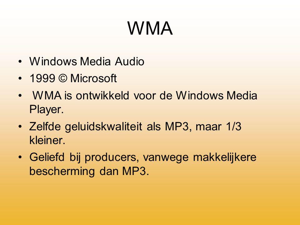 WMA Windows Media Audio 1999 © Microsoft WMA is ontwikkeld voor de Windows Media Player.