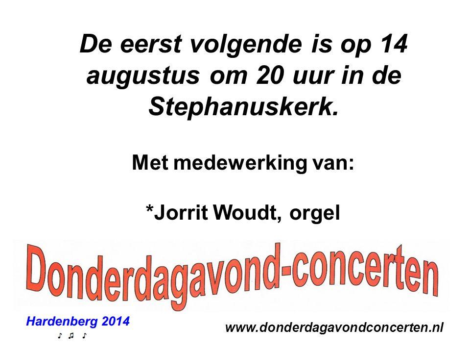 www.donderdagavondconcerten.nl De eerst volgende is op 14 augustus om 20 uur in de Stephanuskerk. Met medewerking van: *Jorrit Woudt, orgel