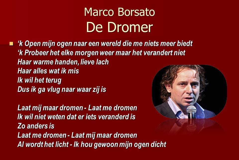 Marco Borsato De Dromer 'k Open mijn ogen naar een wereld die me niets meer biedt 'k Probeer het elke morgen weer maar het verandert niet Haar warme h