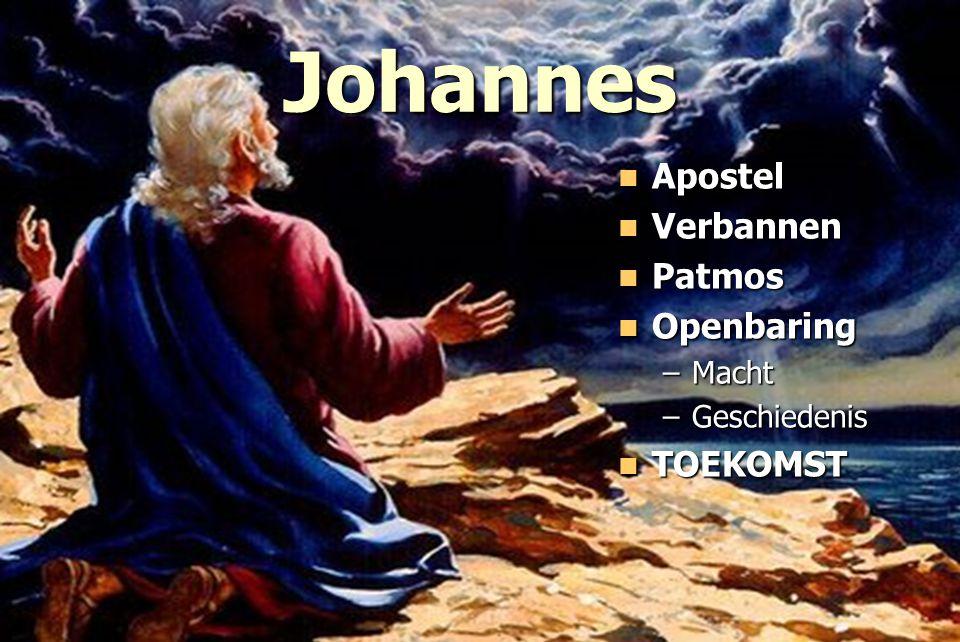 Johannes Apostel Apostel Verbannen Verbannen Patmos Patmos Openbaring Openbaring –Macht –Geschiedenis TOEKOMST TOEKOMST