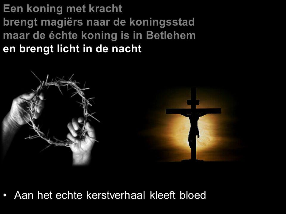 Een koning met kracht brengt magiërs naar de koningsstad maar de échte koning is in Betlehem en brengt licht in de nacht Aan het echte kerstverhaal kleeft bloed