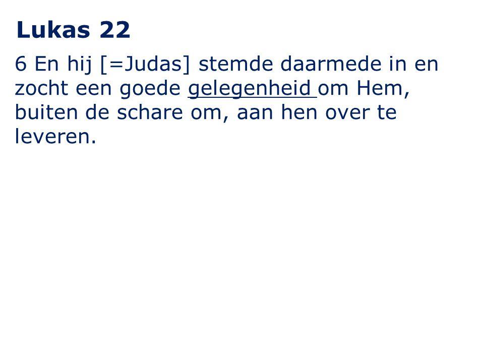 6 En hij [=Judas] stemde daarmede in en zocht een goede gelegenheid om Hem, buiten de schare om, aan hen over te leveren. Lukas 22