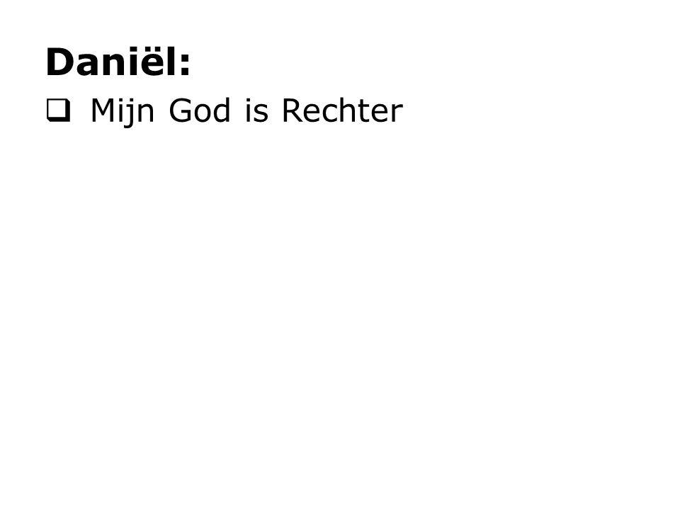  Mijn God is Rechter Daniël:  Mijn Rechter is God 3 Nu raakt het mij zeer weinig, of ik al door u of door enig menselijk gericht beoordeeld word.