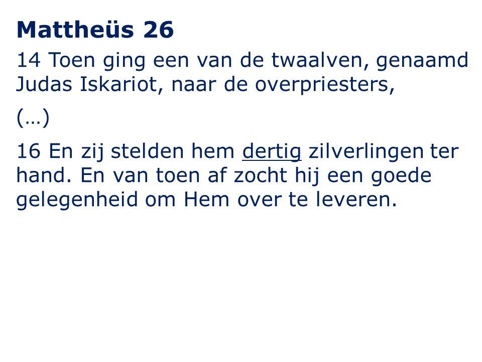14 Toen ging een van de twaalven, genaamd Judas Iskariot, naar de overpriesters, Mattheüs 26 16 En zij stelden hem dertig zilverlingen ter hand. En va