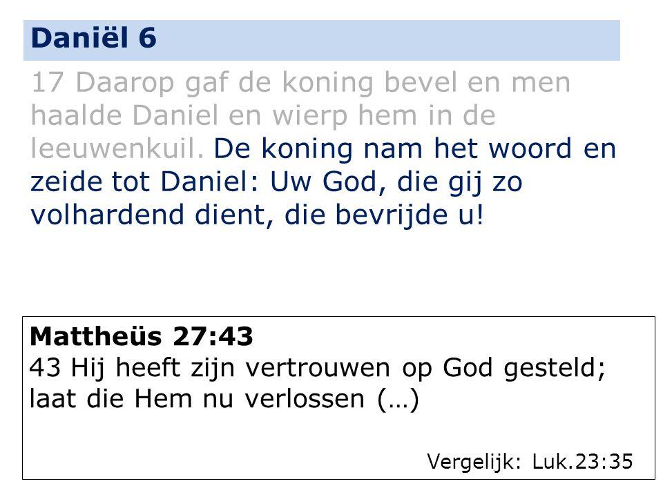 17 Daarop gaf de koning bevel en men haalde Daniel en wierp hem in de leeuwenkuil. De koning nam het woord en zeide tot Daniel: Uw God, die gij zo vol