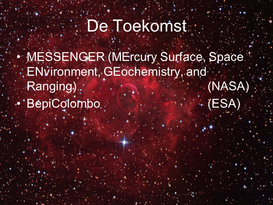 De Toekomst MESSENGER (MErcury Surface, Space ENvironment, GEochemistry, and Ranging) (NASA) BepiColombo(ESA)