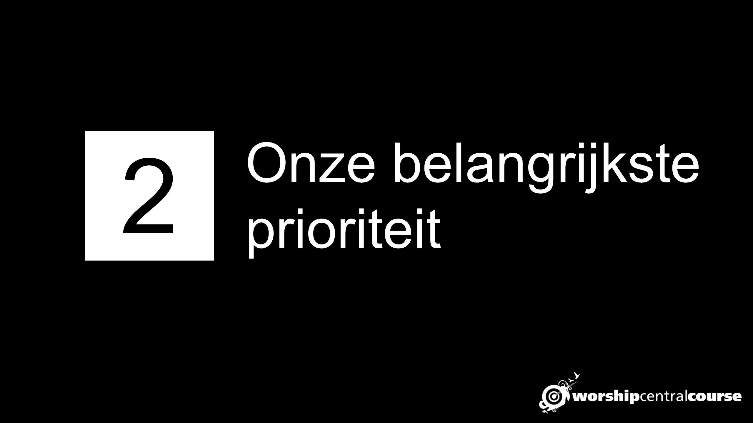 2 Onze belangrijkste prioriteit