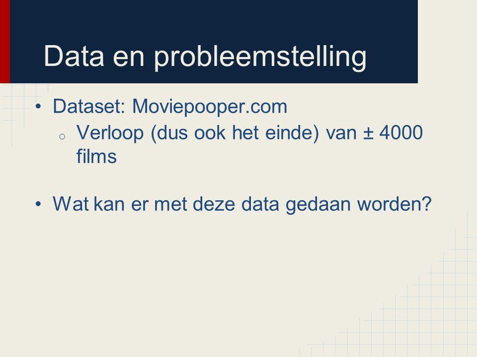 Data en probleemstelling Dataset: Moviepooper.com o Verloop (dus ook het einde) van ± 4000 films Wat kan er met deze data gedaan worden?