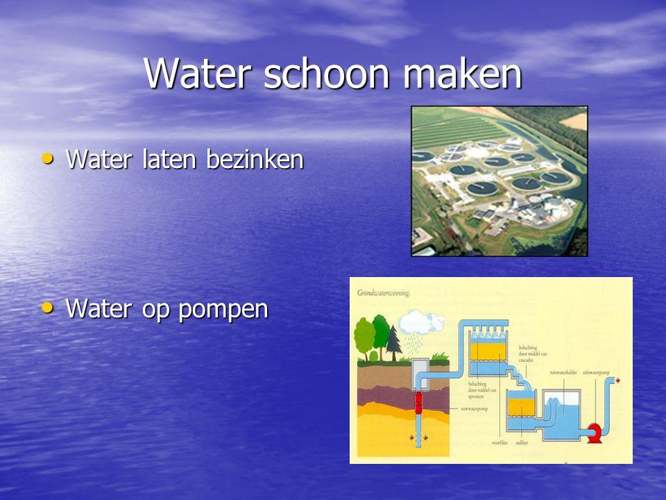 Water schoon maken Water laten bezinken Water laten bezinken Water op pompen Water op pompen