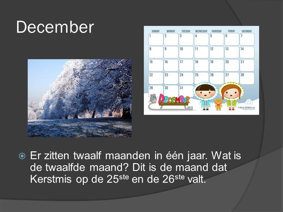 December  Er zitten twaalf maanden in één jaar. Wat is de twaalfde maand? Dit is de maand dat Kerstmis op de 25 ste en de 26 ste valt.