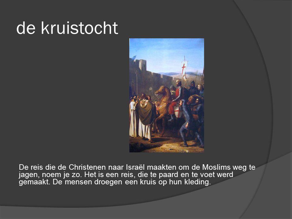 de kruistocht De reis die de Christenen naar Israël maakten om de Moslims weg te jagen, noem je zo. Het is een reis, die te paard en te voet werd gema