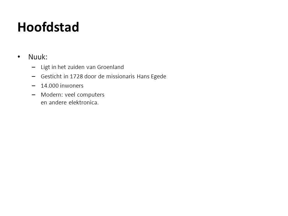 Hoofdstad Nuuk: – Ligt in het zuiden van Groenland – Gesticht in 1728 door de missionaris Hans Egede – 14.000 inwoners – Modern: veel computers en andere elektronica.