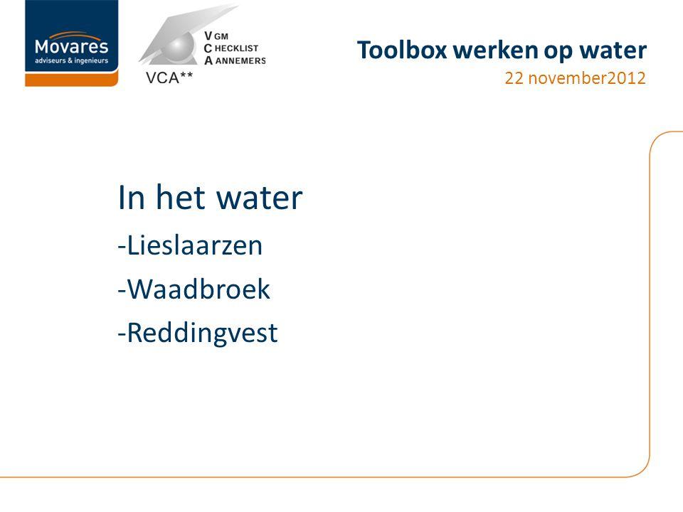 Toolbox werken op water 22 november2012 In het water -Lieslaarzen -Waadbroek -Reddingvest
