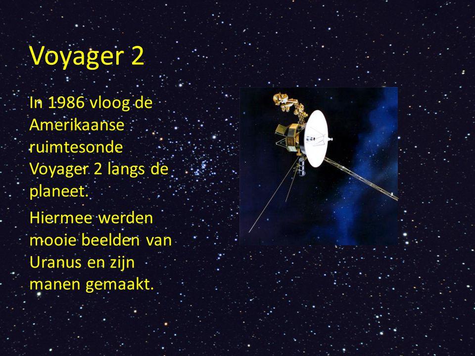 Voyager 2 In 1986 vloog de Amerikaanse ruimtesonde Voyager 2 langs de planeet. Hiermee werden mooie beelden van Uranus en zijn manen gemaakt.