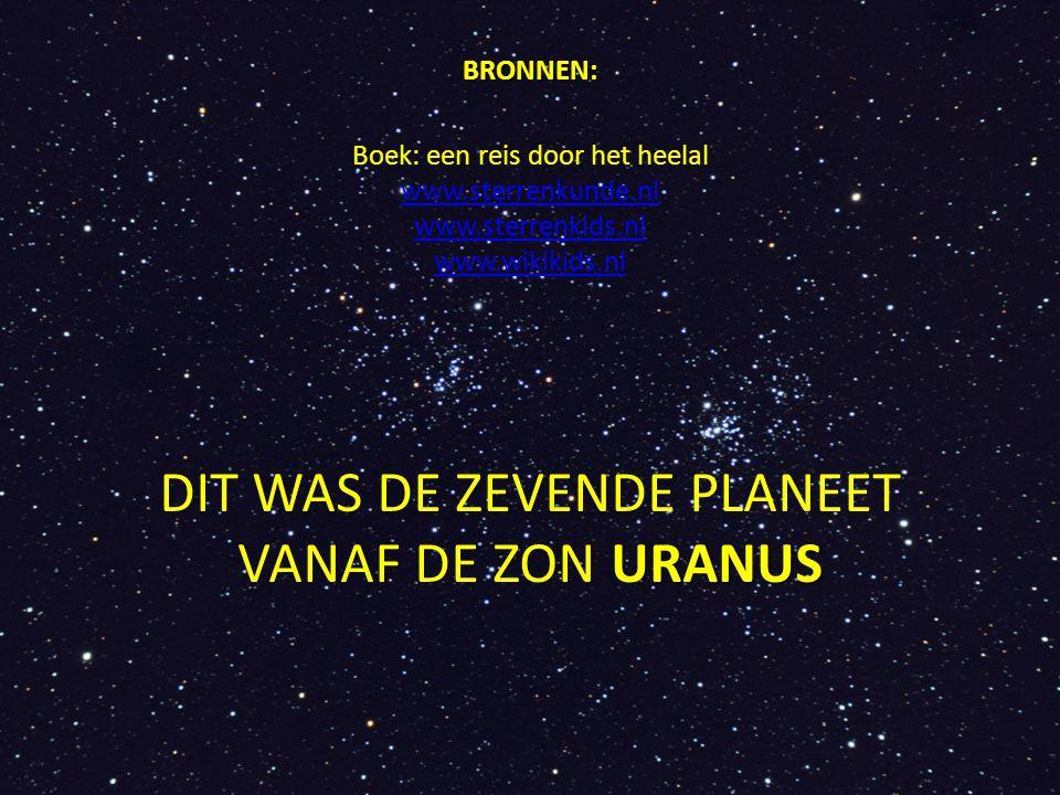 BRONNEN: BRONNEN: Boek: een reis door het heelal www.sterrenkunde.nl www.sterrenkids.nl www.wikikids.nl www.sterrenkunde.nl www.sterrenkids.nl www.wikikids.nl URANUS DIT WAS DE ZEVENDE PLANEET VANAF DE ZON URANUS