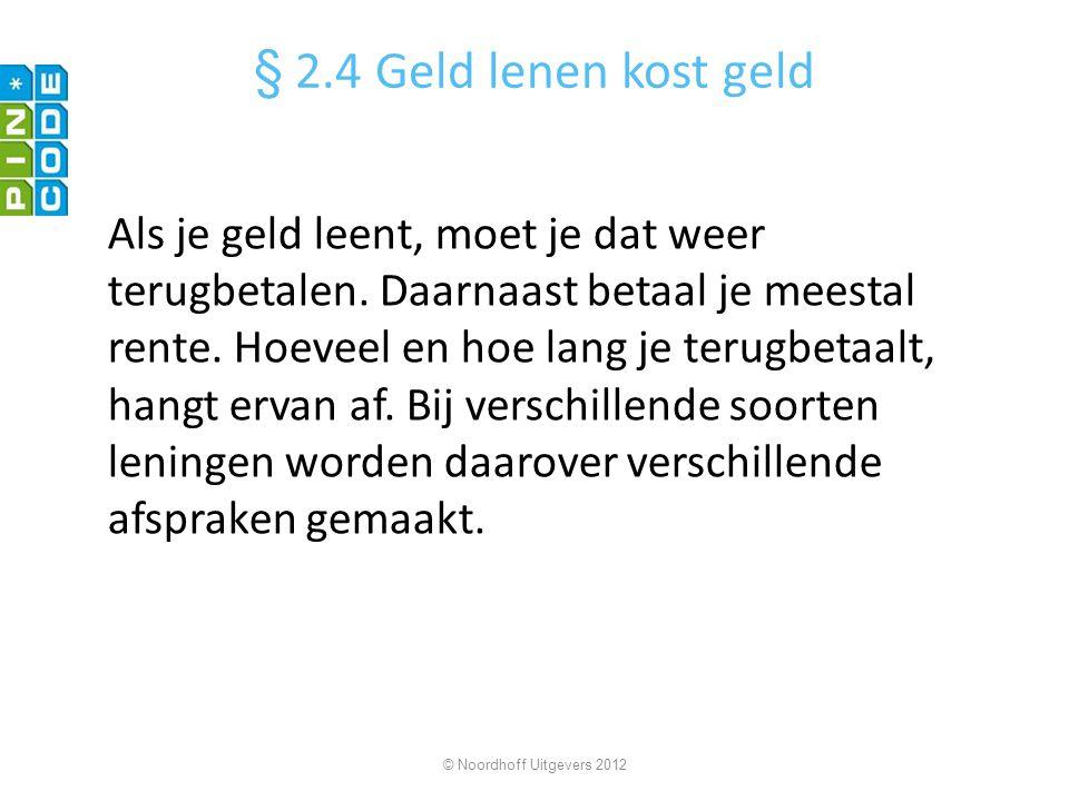 aantal termijnen = 36 termijnbedrag = © Noordhoff Uitgevers 2012 Je leent € 2000 en betaalt de lening terug in 36 maandelijkse termijnen van € 65.