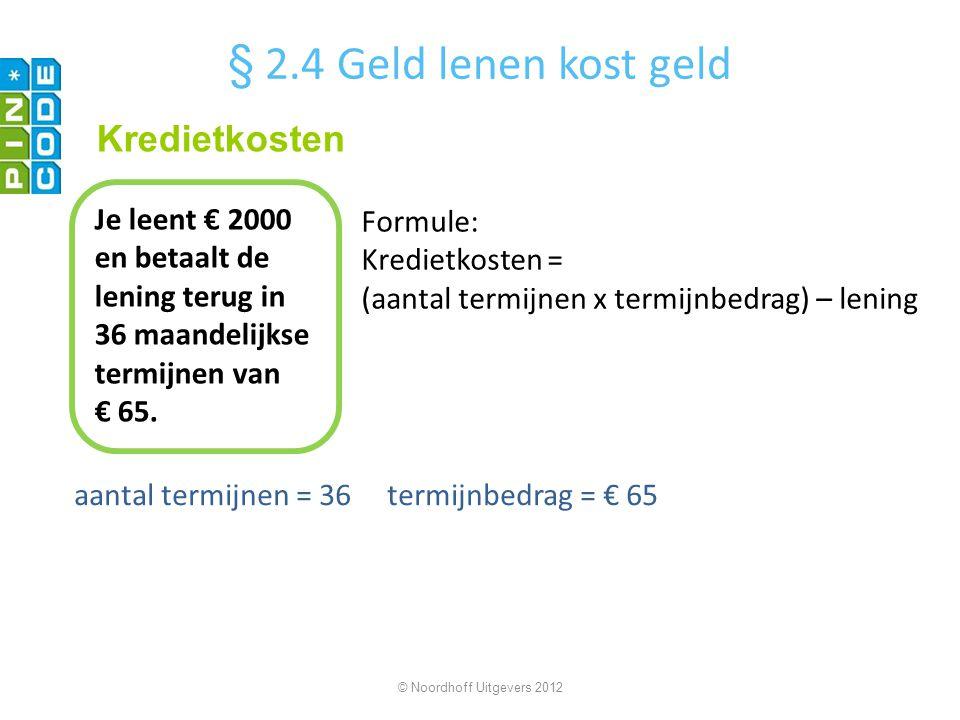 aantal termijnen = 36 termijnbedrag = € 65 © Noordhoff Uitgevers 2012 Je leent € 2000 en betaalt de lening terug in 36 maandelijkse termijnen van € 65