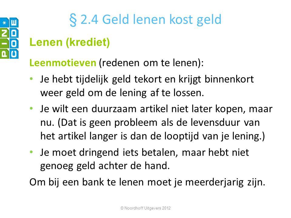 aantal termijnen = 36 termijnbedrag = € 65 © Noordhoff Uitgevers 2012 Je leent € 2000 en betaalt de lening terug in 36 maandelijkse termijnen van € 65.