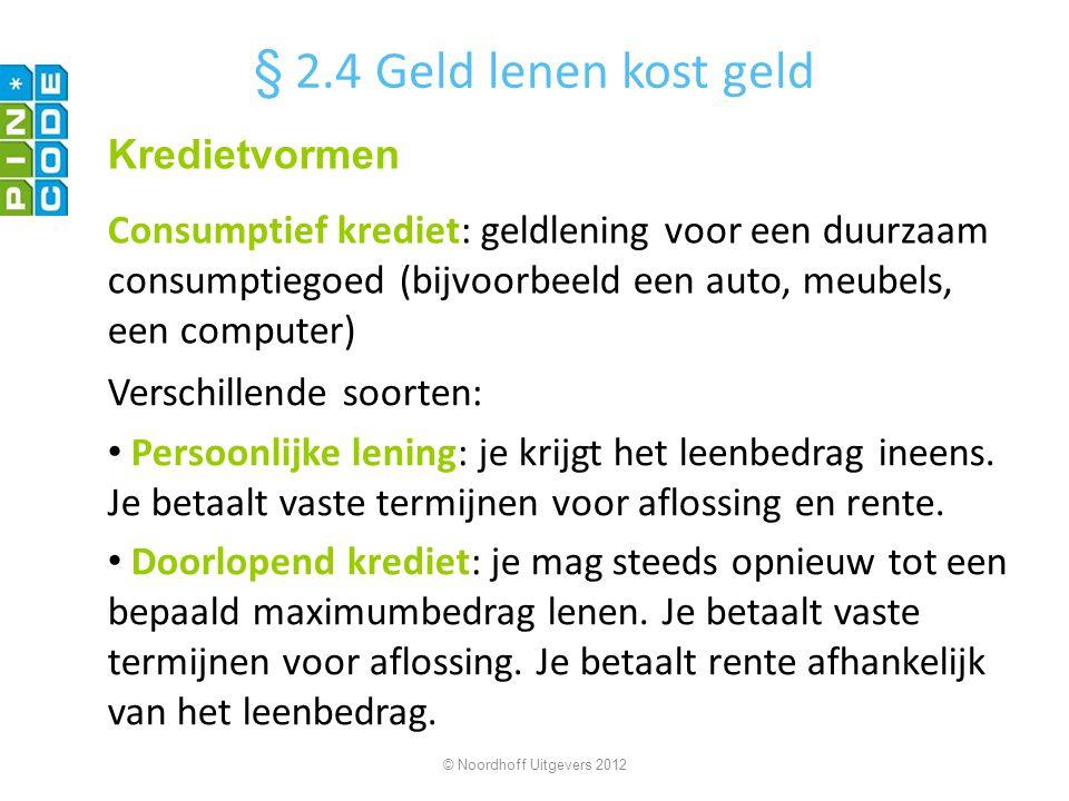 aantal termijnen = 36 termijnbedrag = € 65 lening = © Noordhoff Uitgevers 2012 Je leent € 2000 en betaalt de lening terug in 36 maandelijkse termijnen van € 65.