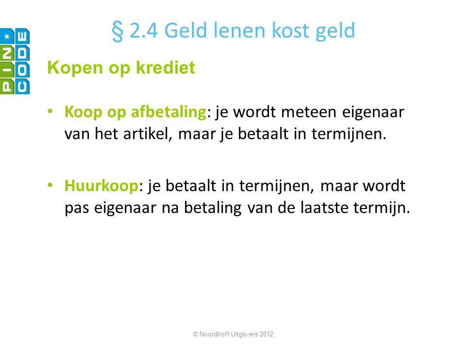 aantal termijnen = 36 termijnbedrag = € 65 lening = € 2000 © Noordhoff Uitgevers 2012 Je leent € 2000 en betaalt de lening terug in 36 maandelijkse termijnen van € 65.