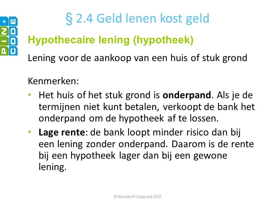 © Noordhoff Uitgevers 2012 Formule: Kredietkosten = (aantal termijnen x termijnbedrag) – lening Je leent € 2000 en betaalt de lening terug in 36 maandelijkse termijnen van € 65.