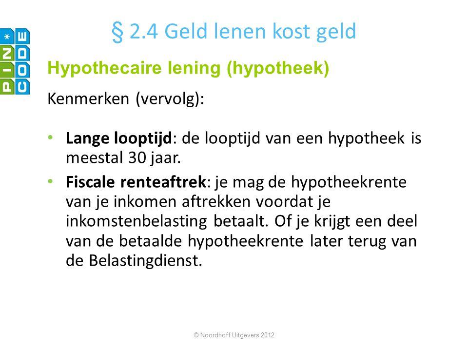 Kenmerken (vervolg): Lange looptijd: de looptijd van een hypotheek is meestal 30 jaar. Fiscale renteaftrek: je mag de hypotheekrente van je inkomen af