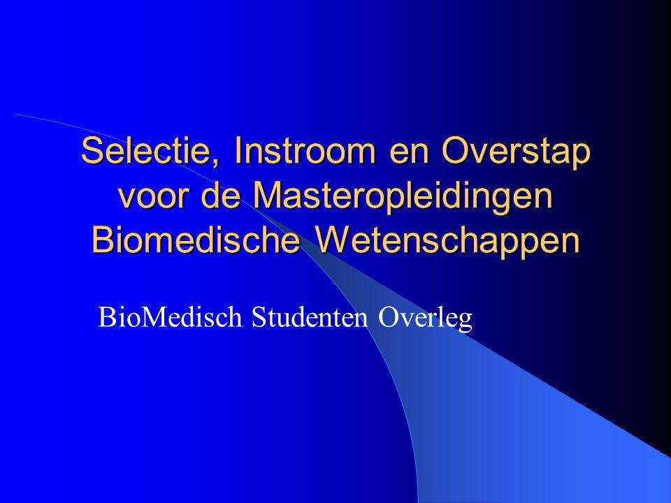 Selectie, Instroom en Overstap voor de Masteropleidingen Biomedische Wetenschappen BioMedisch Studenten Overleg