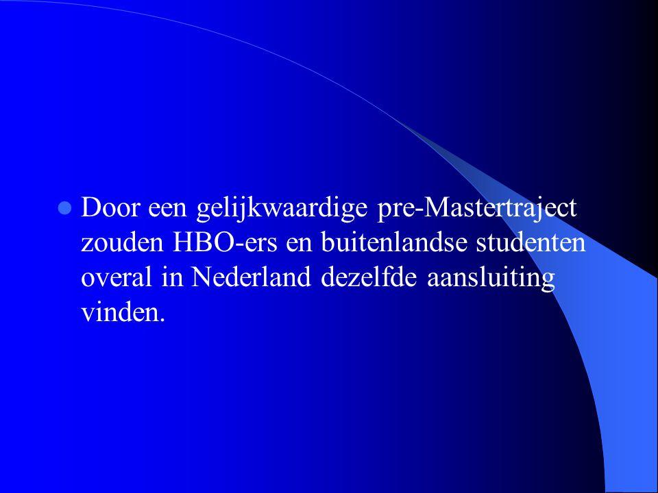 Door een gelijkwaardige pre-Mastertraject zouden HBO-ers en buitenlandse studenten overal in Nederland dezelfde aansluiting vinden.