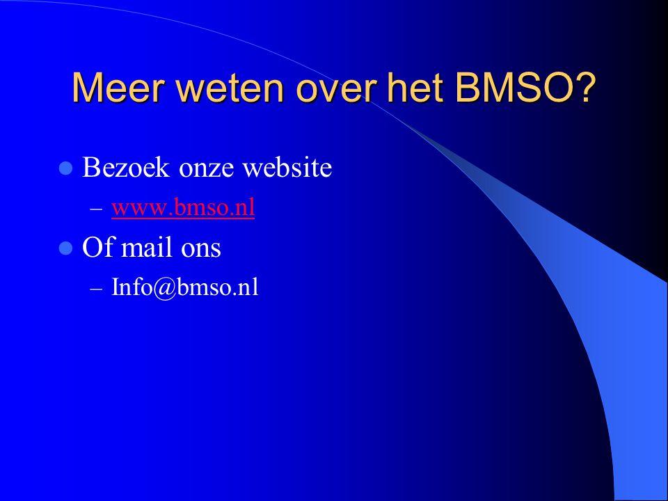 Meer weten over het BMSO Bezoek onze website – www.bmso.nl www.bmso.nl Of mail ons – Info@bmso.nl