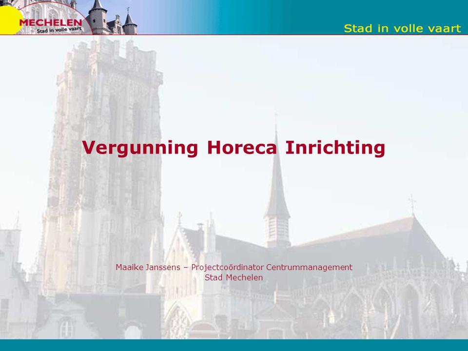 Vergunning Horeca Inrichting Maaike Janssens – Projectcoördinator Centrummanagement Stad Mechelen