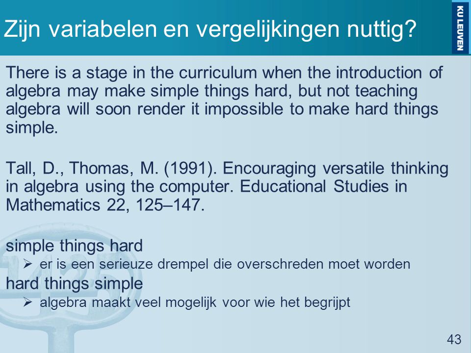 Zijn variabelen en vergelijkingen nuttig? There is a stage in the curriculum when the introduction of algebra may make simple things hard, but not tea