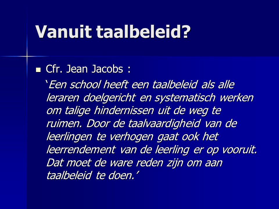 Vanuit taalbeleid. Cfr. Jean Jacobs : Cfr.