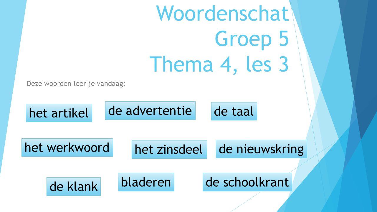 Woordenschat Groep 5 Thema 4, les 3 Deze woorden leer je vandaag: het artikel het werkwoord het zinsdeel de advertentie de klank bladeren de nieuwskri
