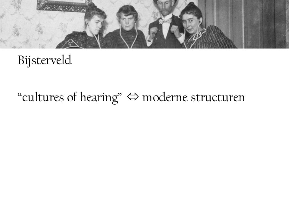 Bijsterveld cultures of hearing  moderne structuren