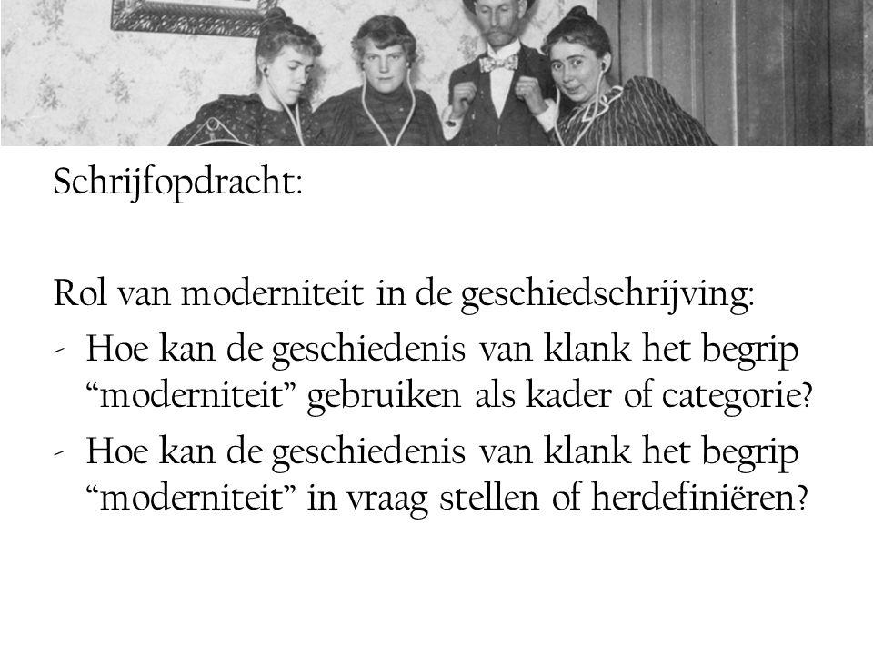 Schrijfopdracht: Rol van moderniteit in de geschiedschrijving: -Hoe kan de geschiedenis van klank het begrip moderniteit gebruiken als kader of categorie.
