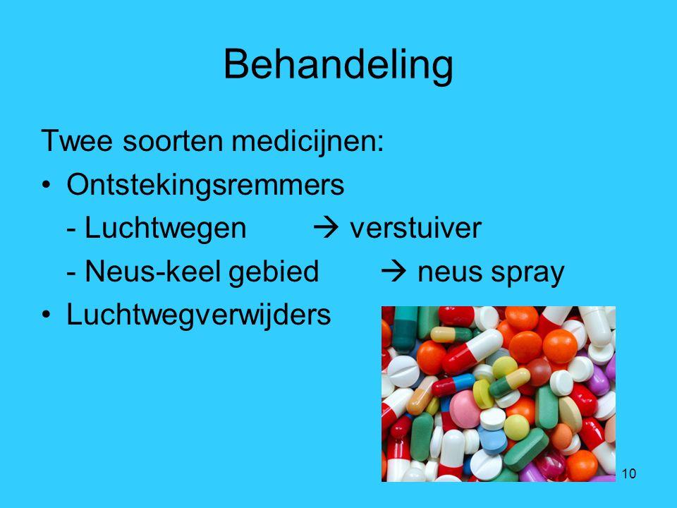 10 Behandeling Twee soorten medicijnen: Ontstekingsremmers - Luchtwegen  verstuiver - Neus-keel gebied  neus spray Luchtwegverwijders