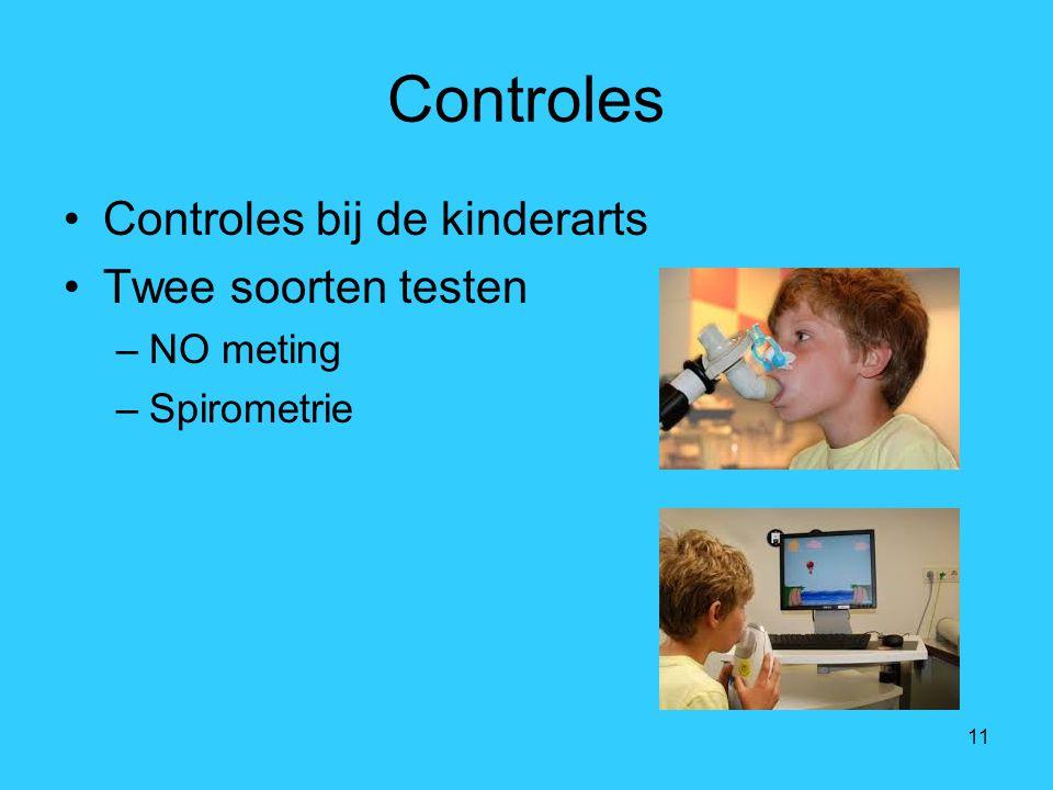 11 Controles Controles bij de kinderarts Twee soorten testen –NO meting –Spirometrie