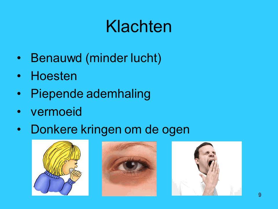 9 Klachten Benauwd (minder lucht) Hoesten Piepende ademhaling vermoeid Donkere kringen om de ogen