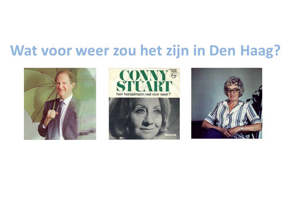 Wat voor weer zou het zijn in Den Haag