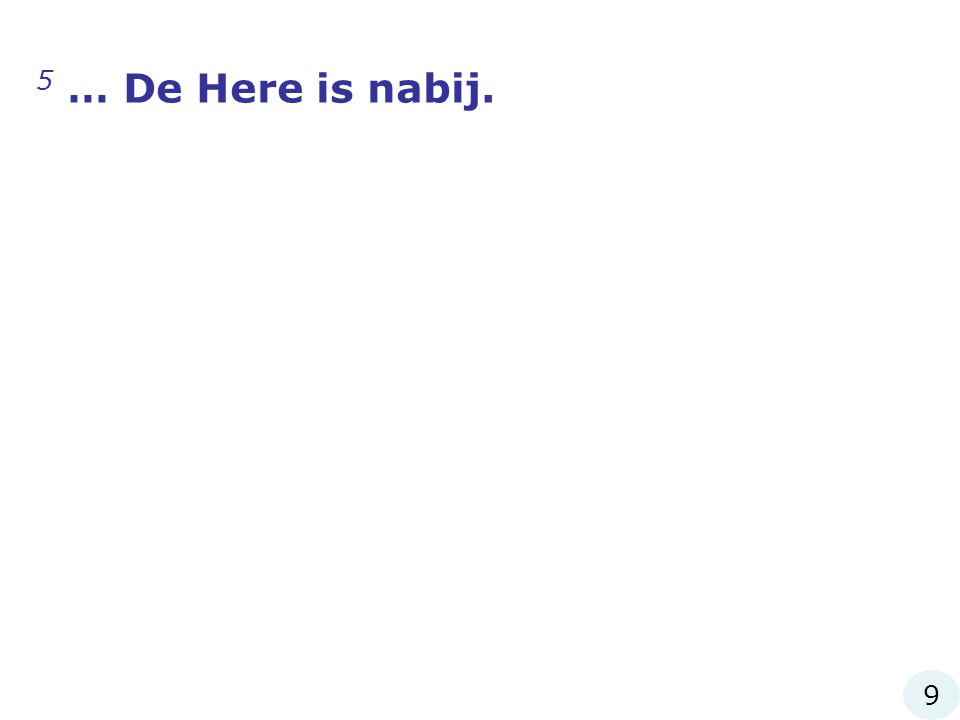 zzz 5 … De Here is nabij. 9