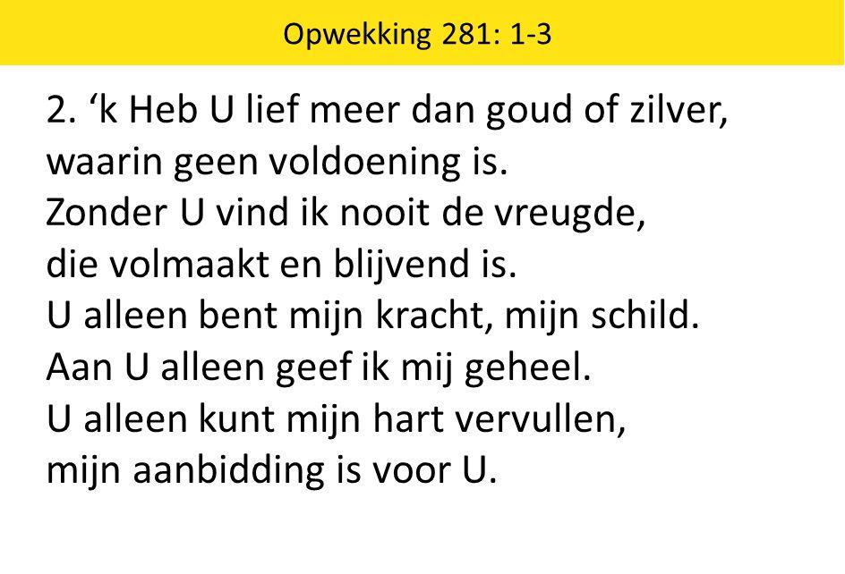 3.U bent mij tot een Heer en Heiland, ja, U bent de vredevorst.
