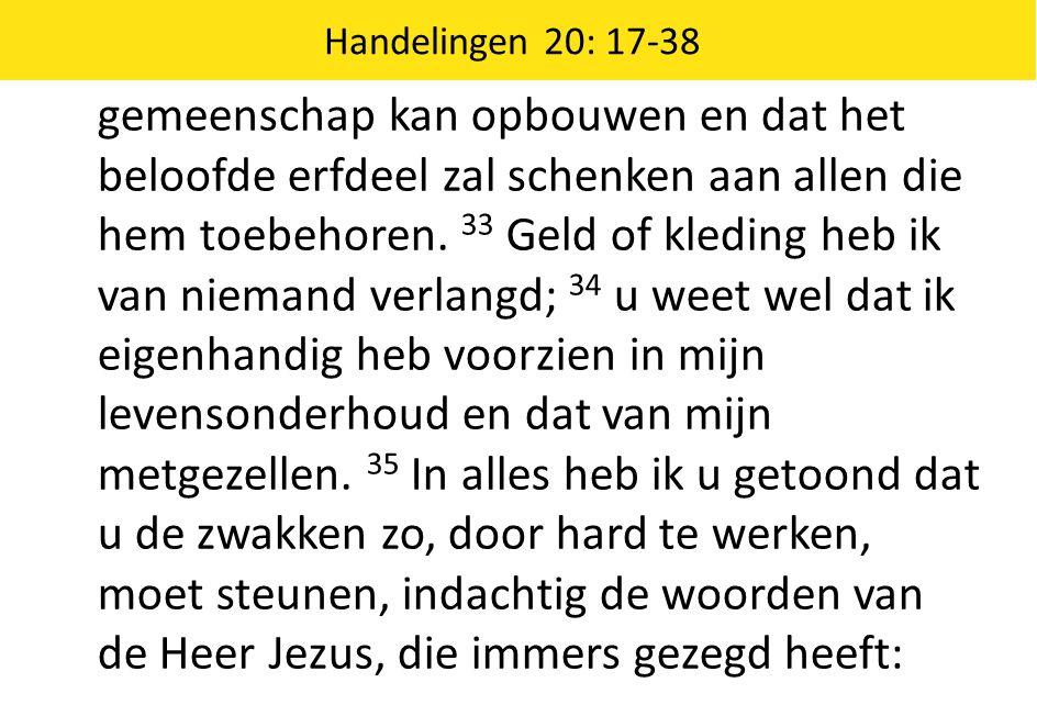 Handelingen 20: 17-38 Geven maakt gelukkiger dan ontvangen. ' 36 Toen hij uitgesproken was, knielde hij samen met de aanwezigen neer om te bidden.