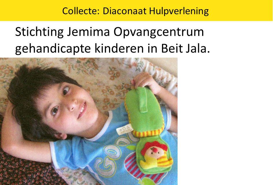 Collecte: Diaconaat Hulpverlening Stichting Jemima Opvangcentrum gehandicapte kinderen in Beit Jala.