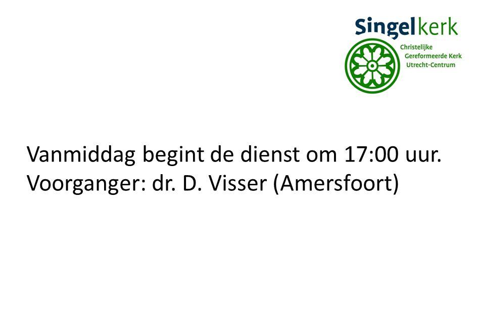 Vanmiddag begint de dienst om 17:00 uur. Voorganger: dr. D. Visser (Amersfoort)
